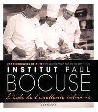 Institut Paul Bocuse, l'école de l'excellence culinaire : 250 techniques de chef expliquées pas à pas en 1.800 photos