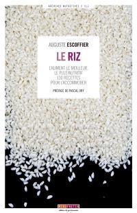 Le riz : l'aliment le meilleur, le plus nutritif : 130 recettes pour l'accommoder