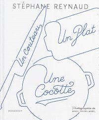 Un couteau, un plat, une cocotte : le livre de recettes pour mes copains qui ne savent pas cuisiner, et les autres aussi