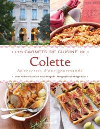 Les carnets de cuisine de Colette : 80 recettes d'une gourmande