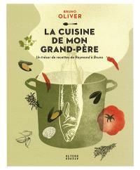 La cuisine de mon grand-père : un trésor de recettes de Raymond à Bruno