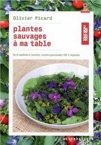Plantes sauvages à ma table : de la cueillette à l'assiette : recettes gourmandes 100 % végétales