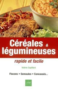 Céréales et légumineuses : rapide et facile : flocons, semoules, concassés...