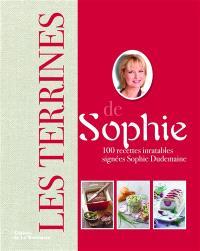 Les terrines de Sophie : 100 recettes inratables
