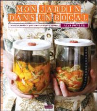 Mon jardin dans un bocal : toutes les méthodes pour conserver fruits et légumes