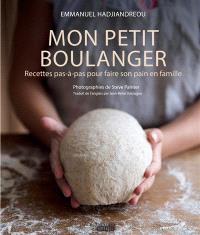 Mon petit boulanger : recettes pas-à-pas pour faire son pain en famille