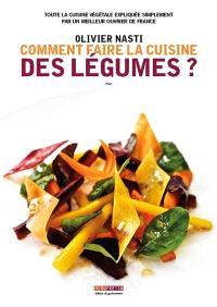 Comment faire la cuisine des légumes ? : toute la cuisine végétale expliquée simplement par un meilleur ouvrier de France