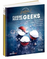 Cuisine pour les geeks : recettes faciles inspirées des séries, des films cultes, des jeux vidéo...