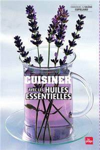 Cuisiner avec les huiles essentielles : et les eaux florales