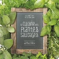La cuisine des plantes sauvages : manger et se soigner naturellement