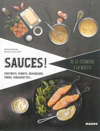 Sauces ! : chutneys, fumets, marinades, fonds, vinaigrettes...