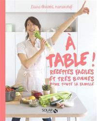 A table ! : recettes faciles et très bonnes pour toute la famille