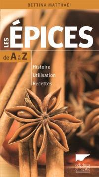 Les épices de A à Z : histoire, utilisation, recettes