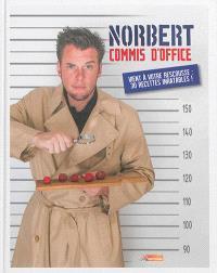 Norbert, commis d'office : vient à votre rescousse : 30 recettes inratables !
