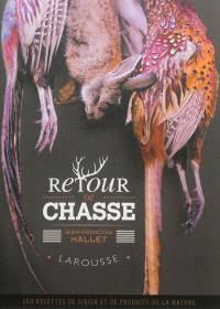 Retour de chasse : 100 recettes de gibier et de produits de la nature