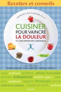 Cuisiner pour vaincre la douleur et l'inflammation chronique  : recettes et conseils