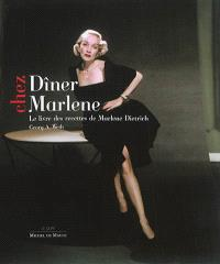 Dîner chez Marlene : le livre des recettes de Marlene Dietrich