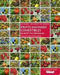 Fruits sauvages comestibles : 40 recettes originales : un guide + un carnet de terrain