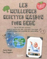Les meilleures recettes maison pour bébé : plus de 200 plats savoureux, simples et naturels pour aider votre bébé à bien grandir