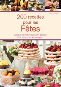 200 recettes pour les fêtes : menus d'exception pour la fin d'année, les anniversaires, les mariages...