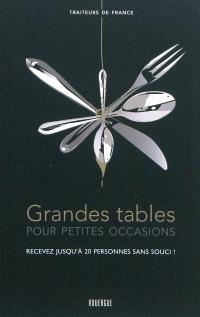 Grandes tables : pour petites occasions : recevez jusqu'à 20 personnes sans souci !