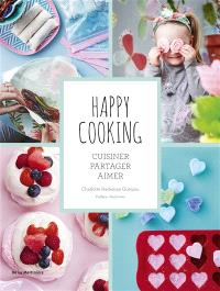 Happy cooking : cuisiner, partager, aimer