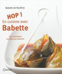 Hop ! en cuisine avec Babette : les classiques revisités par Babette