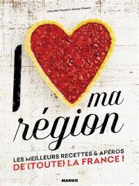 I love ma région : les meilleurs recettes & apéros de (toute) la France !