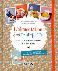 L'alimentation des tout-petits : recettes & menus pour bébés, 4 à 24 mois