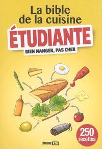 La bible de la cuisine étudiante : bien manger, pas cher