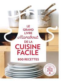Le grand livre Marabout de la cuisine facile : 800 recettes