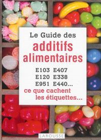 Le guide des additifs alimentaires : E103, E407, E120, E338, E951, E440... : ce que cachent les étiquettes...