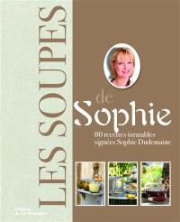 Les soupes de Sophie : 80 recettes inratables