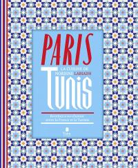 Paris-Tunis : la cuisine de Nordine Labiadh : recettes à mi-chemin entre la France et la Tunisie
