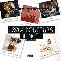 100 % douceurs de Noël : 50 recettes délicieusement inratables !