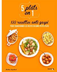 100 recettes anti-gaspi : pour transformer les restes en bons petits plats