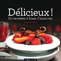 Délicieux ! : 60 recettes à base d'insectes