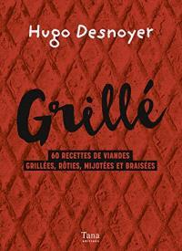 Grillé : 60 recettes de viandes grillées, rôties, mijotées et braisées