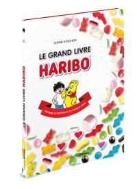 Le grand livre Haribo : histoires et recettes de la marque culte