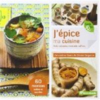 J'épice ma cuisine : anis, curcuma, muscade, safran... : 60 recettes salées et sucrées