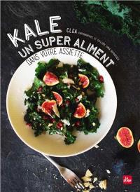 Kale : un super-aliment dans votre assiette
