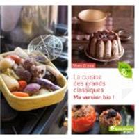 La cuisine des grands classiques... : ma version bio ! : mes recettes saines et gourmandes