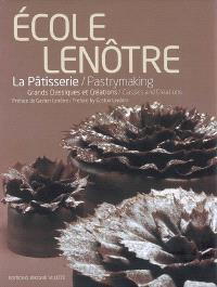 La pâtisserie : grands classiques et créations = Pastrymaking : classics and creations