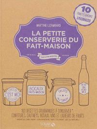 La petite conserverie du fait-maison : 100 recettes gourmandes à conserver : confitures, chutneys, bocaux, vins et liqueurs de fruits