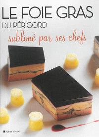 Le foie gras du Périgord sublimé par ses chefs