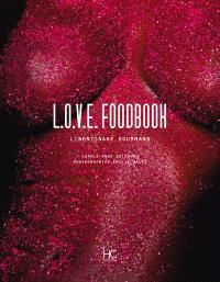 Love foodbook : libertinage gourmand
