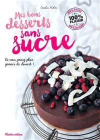 Mes bons desserts sans sucre : ne vous privez plus jamais de dessert !