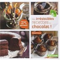 Mes irrésistibles recettes au chocolat ! : manger sain... et gourmand !