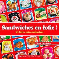 Sandwiches en folie ! : 35 idées extraordinaires