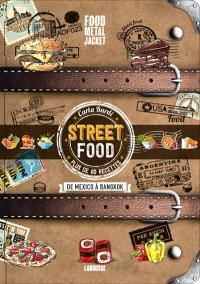 Street food : de Mexico à Bangkok : plus de 60 recettes